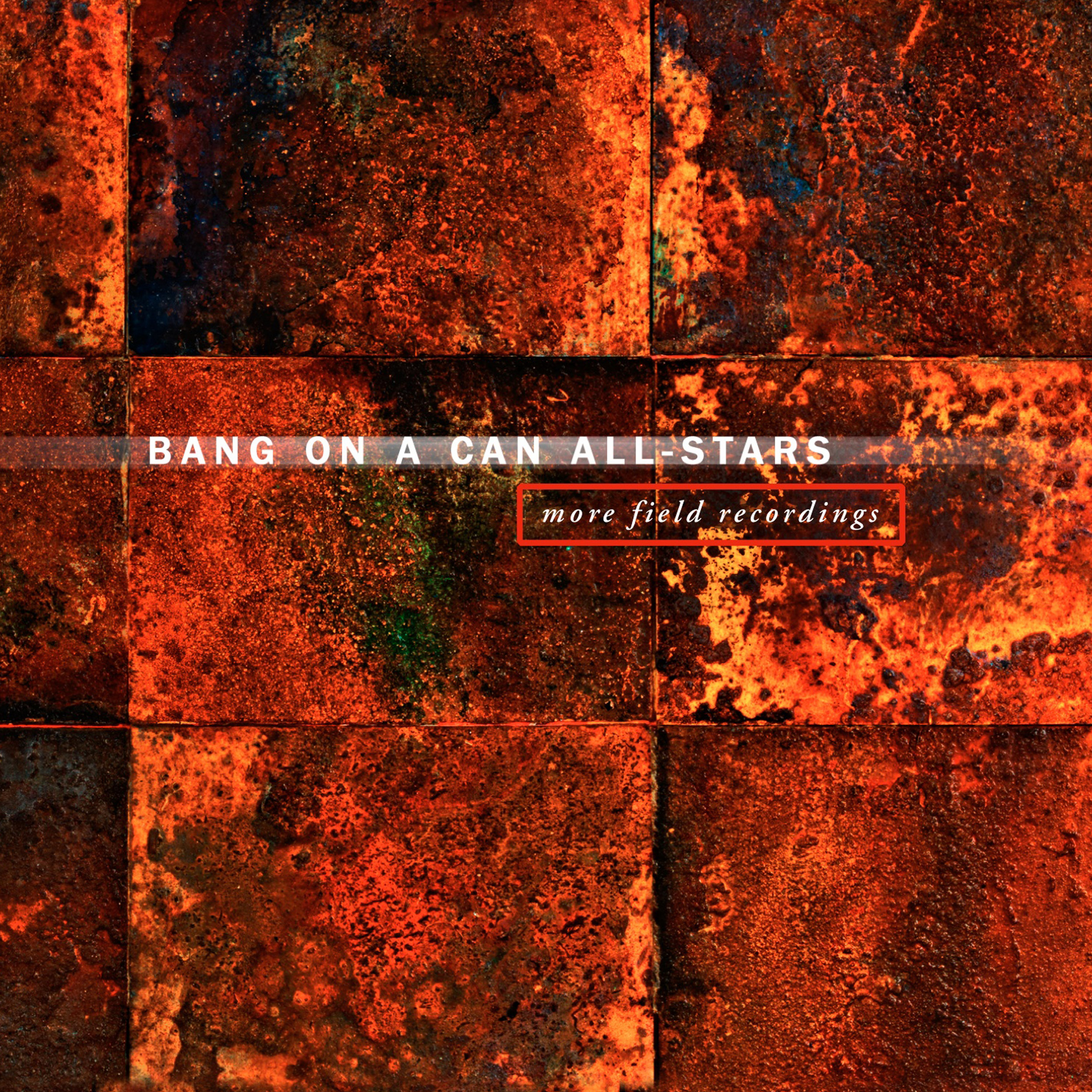 Bang on a Can All-Stars –  More Field Recordings
