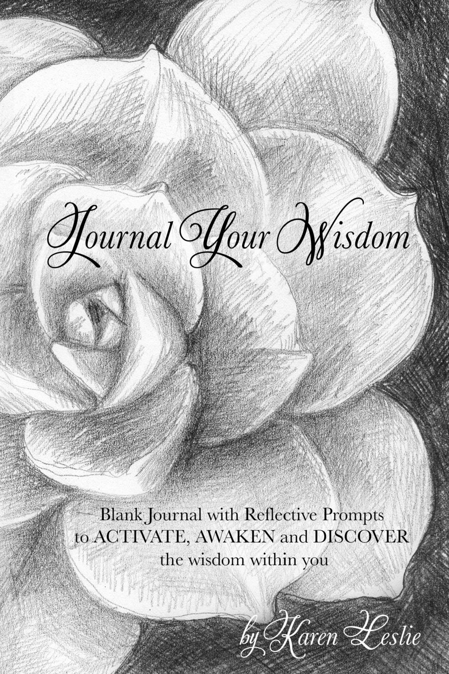 Journal Your Wisdom: by Karen Leslie