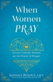 "This article is a preview of ""When Women Pray."" Read more inspiring words by clicking on the image."