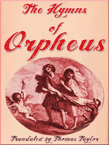 The Hymns of Orpheus , with translations by Thomas Taylor