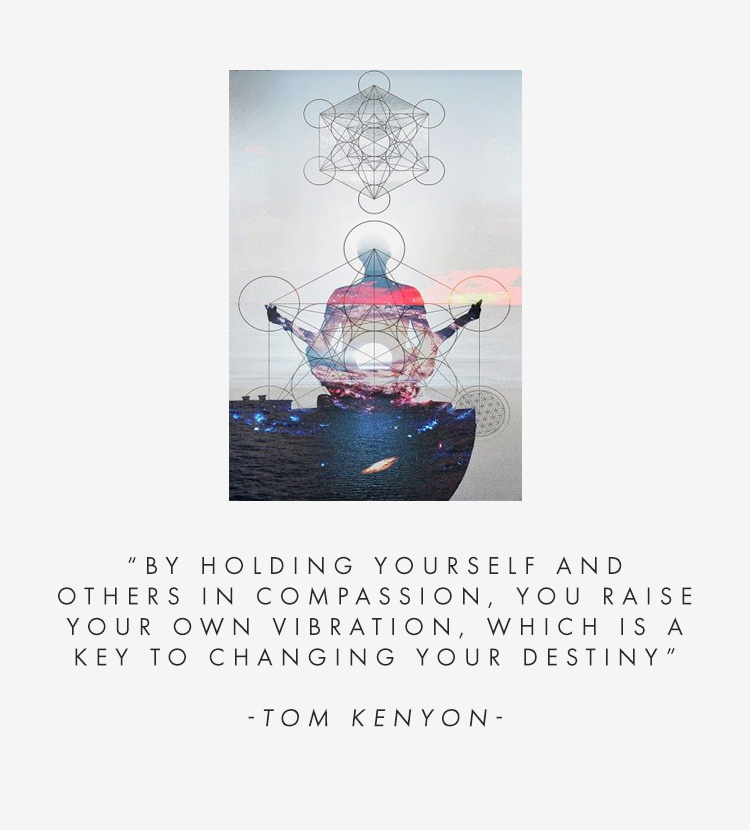 WISDOM: By holding yourself and others in compassion, you raise your own vibration, which is key to changing your destiny