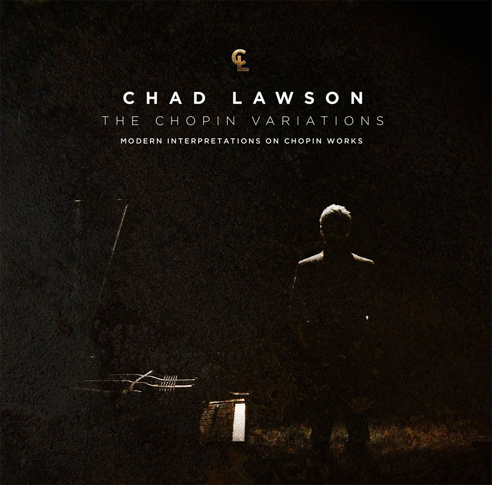 Chad Lawson - The Chopin Variations  Release Date: September 23, 2014 Label: Hillset Records  SERVICE: Mastering NUMBER OF DISCS: 2 GENRE: Classical FORMAT: CD and Download