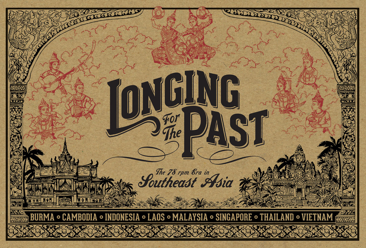 Longing for the Past: The 78 RPM Era In Southeast Asia  Release Date: October 1, 2013 Label: Dust-to-Digital  SERVICE: Restoration, Mastering SOURCE MATERIAL: 78 rpm records NUMBER OF DISCS: 4 GENRE: Southeast Asian FORMAT: CD