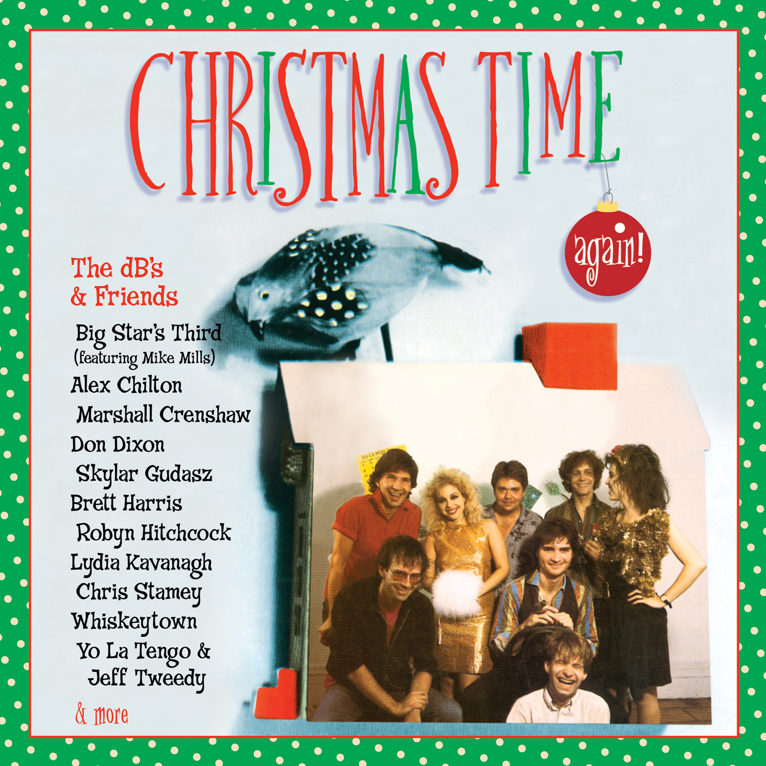The dB's & Friends: Christmas Time Again!  Release Date: October 16, 2015 Label: Omnivore Recordings  SERVICE: Restoration,Mastering NUMBER OF DISCS: 1 GENRE: Holiday FORMAT: CD
