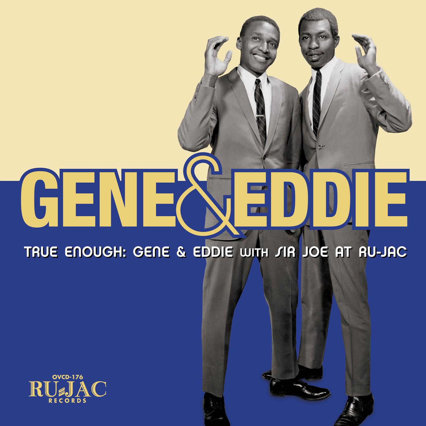 Gene & Eddie -True Enough: Gene & Eddie With Sir Joe At Ru-Jac  Release Date: September 2, 2016 Label: Omnivore Recordings  SERVICE: Mastering, Restoration NUMBER OF DISCS: 1 GENRE: R&B FORMAT: CD,LP