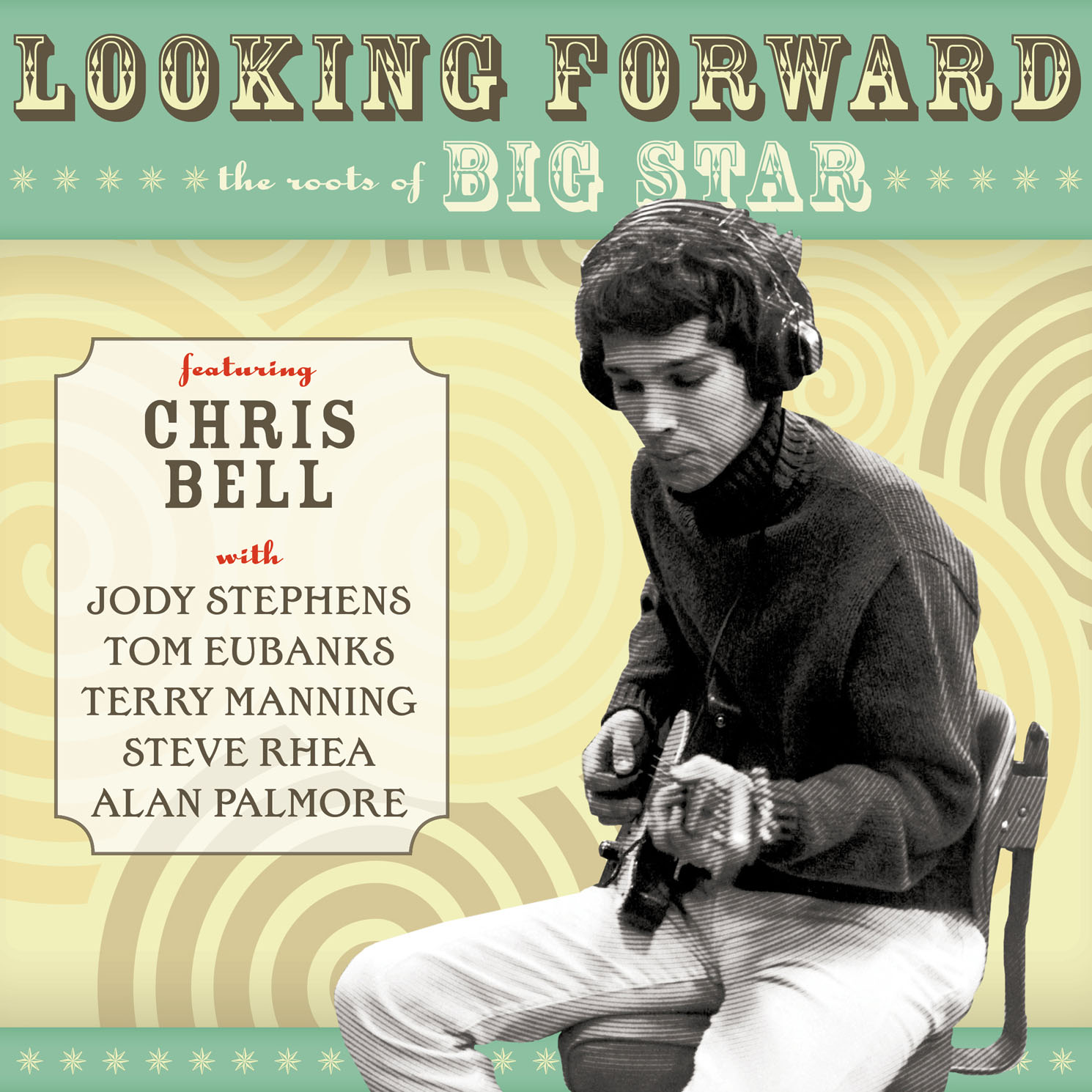 Chris Bell - Looking Forward: The Roots of Big Star  Release Date: July 7, 2017 Label: Omnivore Recordings  SERVICE: Restoration, Mastering NUMBER OF DISCS: 1 GENRE: Rock FORMAT: CD