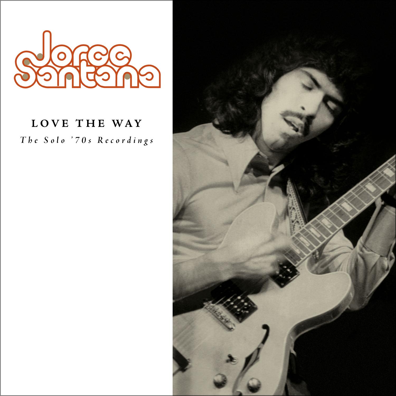 Jorge Santana - Love The Way: The Solo '70s Recordings  Release Date: September 14, 2018 Label: Omnivore Recordings  SERVICE: Mastering, Restoration NUMBER OF DISCS: 1 GENRE: Rock FORMAT: CD