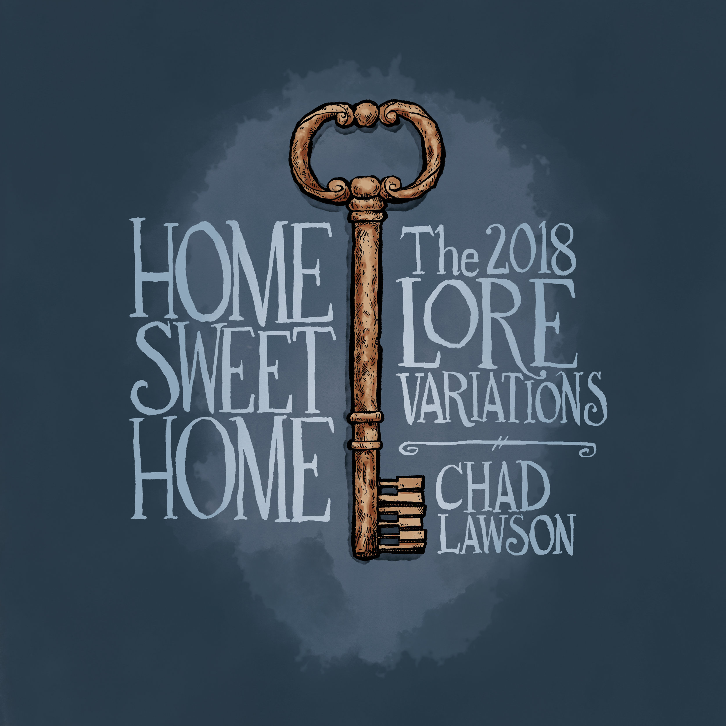 Chad Lawson - Home Sweet Home: The 2018 Lore Variations  Release Date: November 2, 2018 Label: Hillset Records  SERVICE: Mastering NUMBER OF DISCS: 1 GENRE: Classical FORMAT: CD