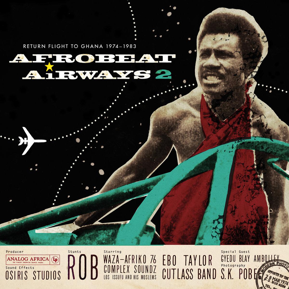 Afrobeat Airways 2: Return Flight to Ghana 1974-1983  Release Date: September 17, 2013 Label: Analog Africa  SERVICE: Restoration, Mastering SOURCE MATERIAL: 45 rpm records NUMBER OF DISCS: 1 GENRE: Afrobeat FORMAT: CD and LP