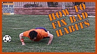 How to Fix Bad Habits in Soccer