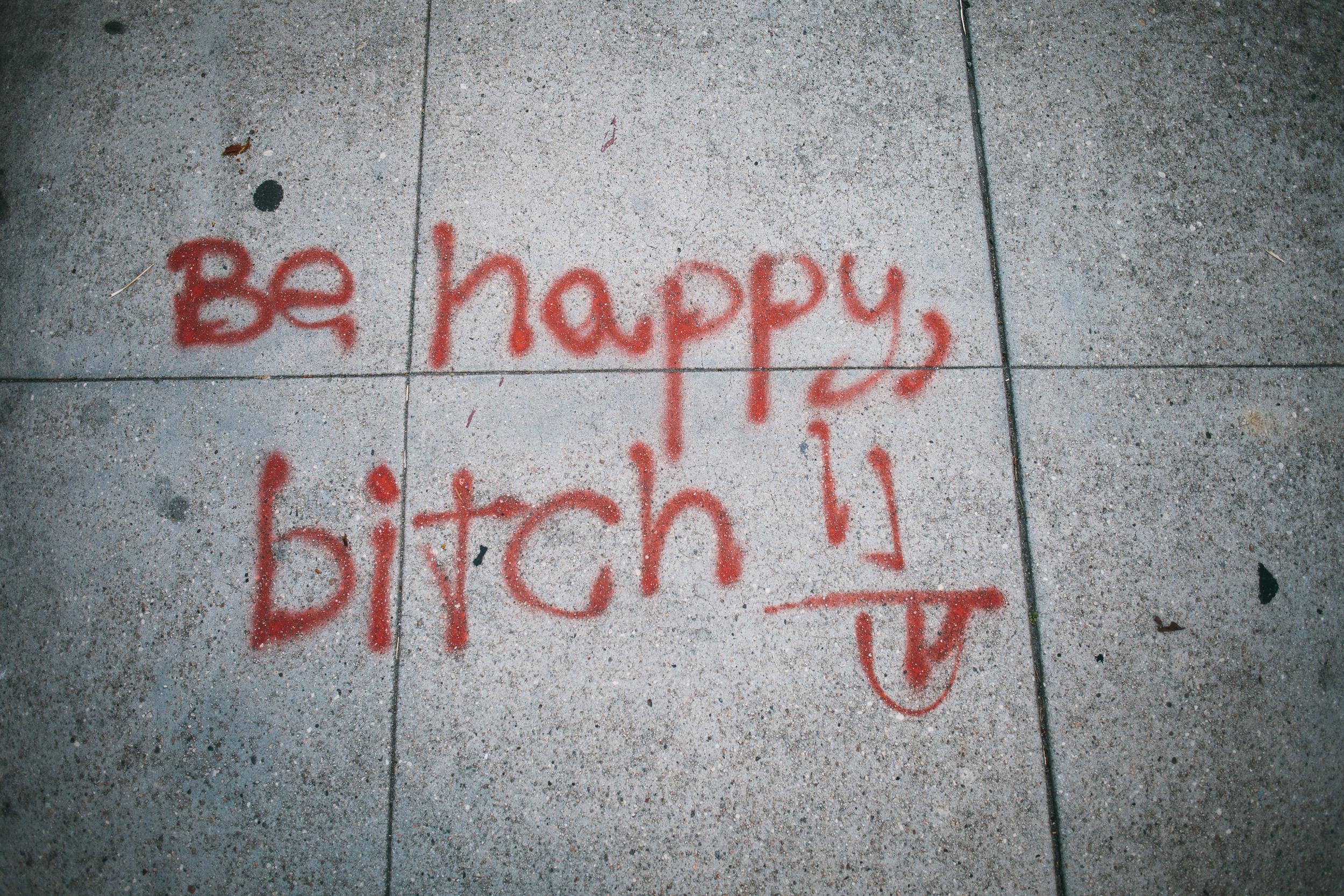 be happy bitch