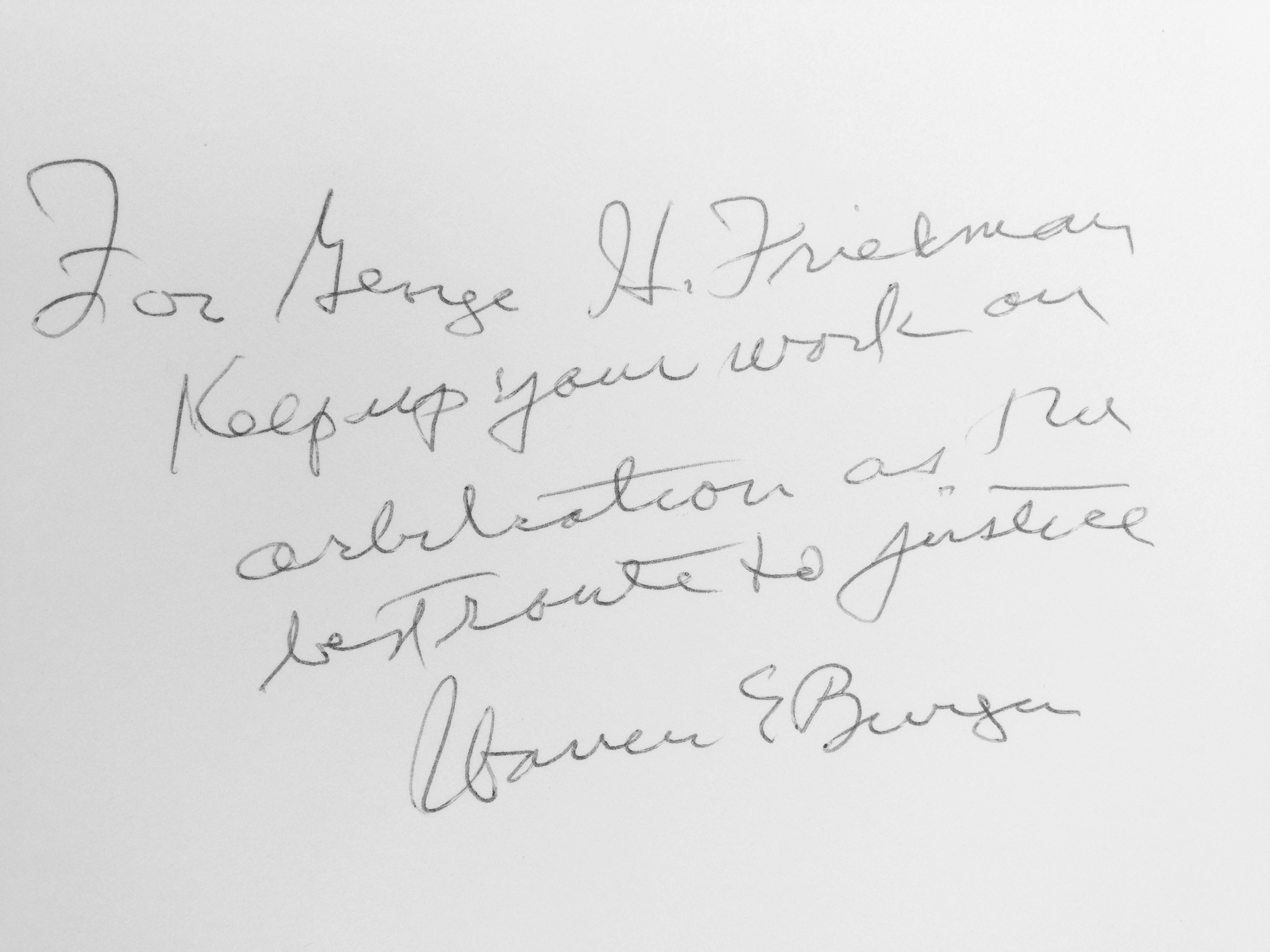 """""""For George H. Friedman:Keep up your work on arbitration as the best route to justice ."""" -Hon. Warren E. Burger, former Chief Justice of the Supreme Court"""