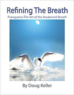 - Refining The Breath - The Art of the Awakened Breath: , by Doug Keller'Refining the Breath' takes you step-by-step into the yoga of the breath. It is ideal for both beginning and intermediate yoga students, explaining the basics of breath both anatomically and energetically (as described within the yoga tradition).