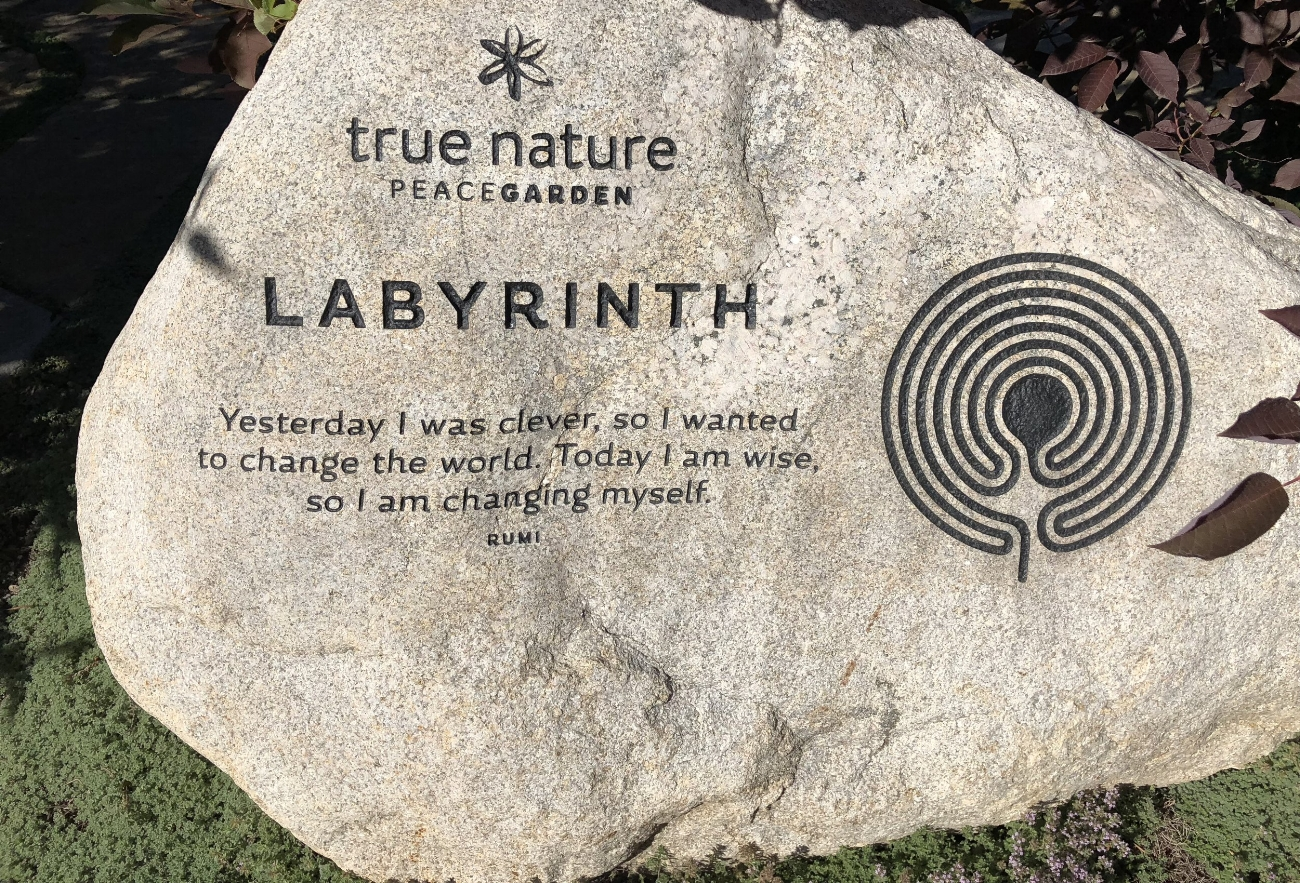 "I saw this stone and labywrinth in a sweet town in the Colorado mountains called Carbondale.  The Rumi quote says ""Yesterday I was clever, so I wanted to change the world. Today I am wise, so I am changing myself."""