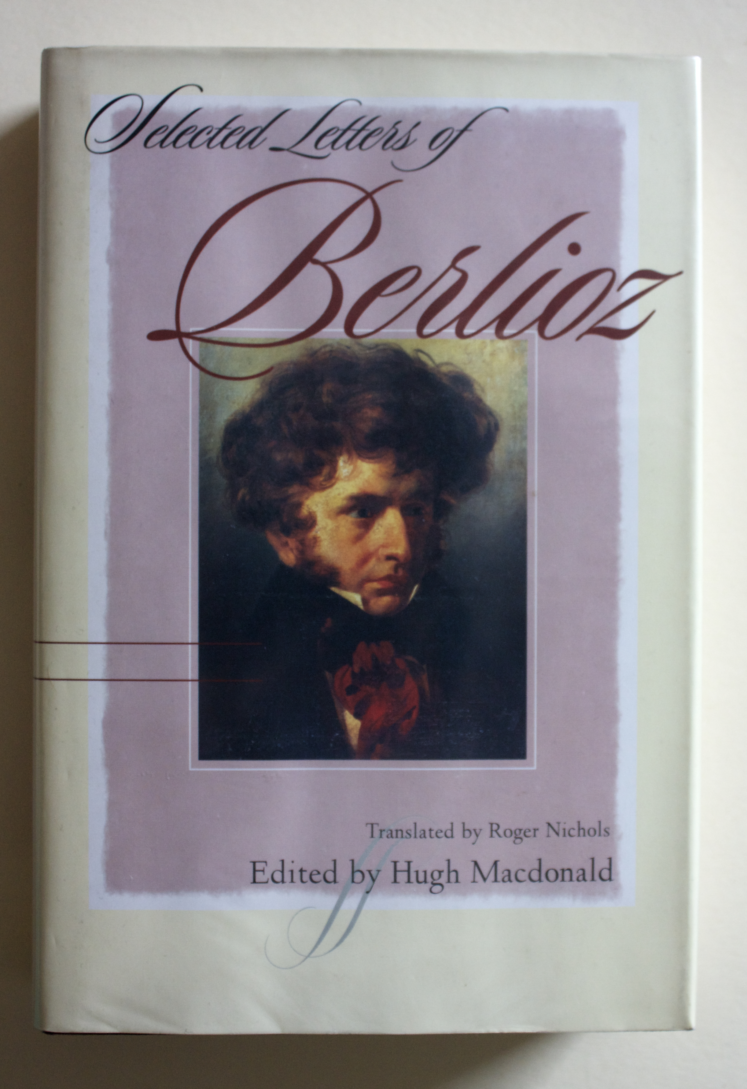 "Copy of ""Selected Letters of Hector Berlioz"" edited by Hugh Macdonald, translated by Roger Nicols (W. W. Norton, 1995)"