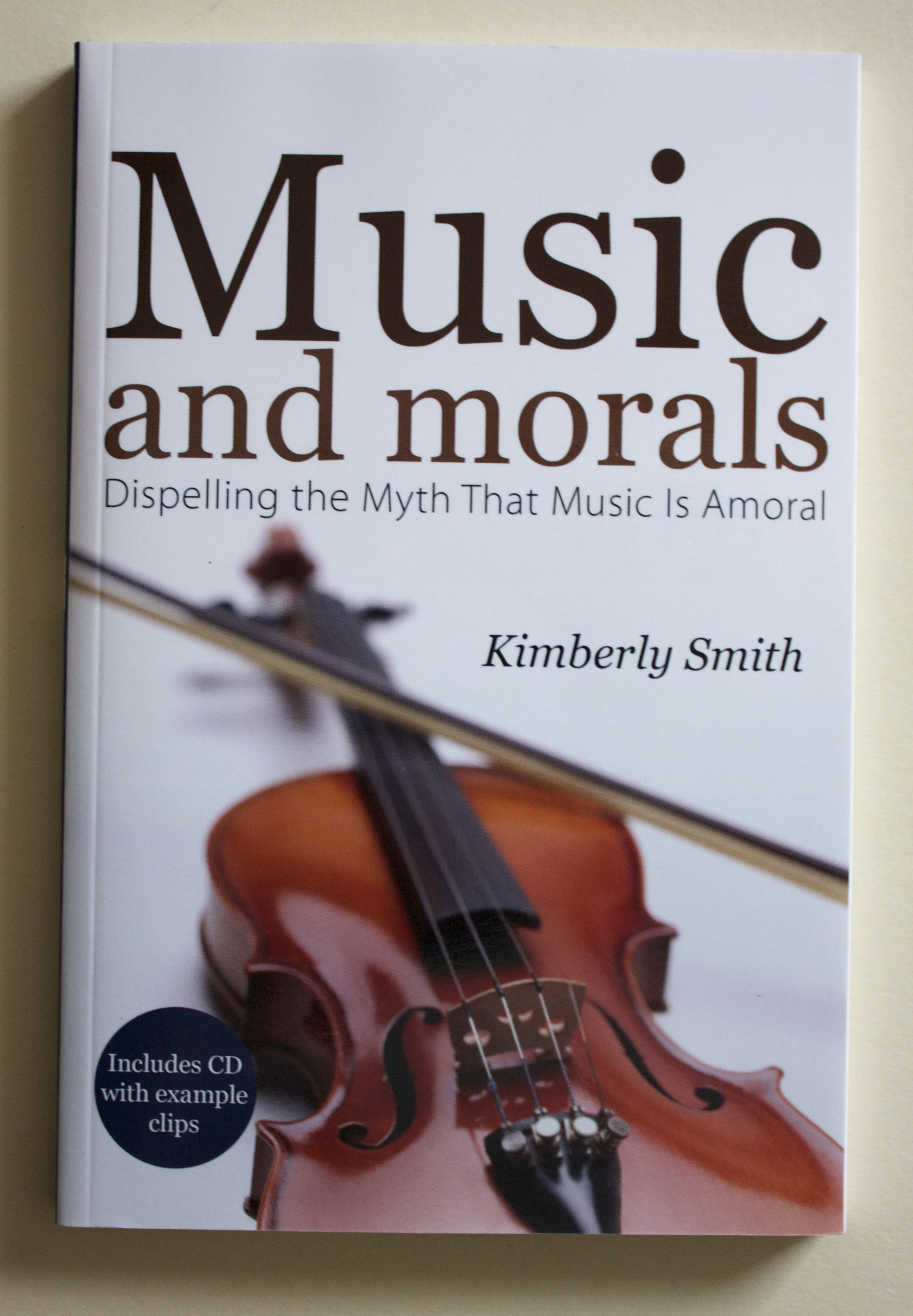 "Copy of ""Music and Morals: Dispelling the Myth that Music is Amoral"" by Kimberly Smith (Winepress Publishing, 2005)"