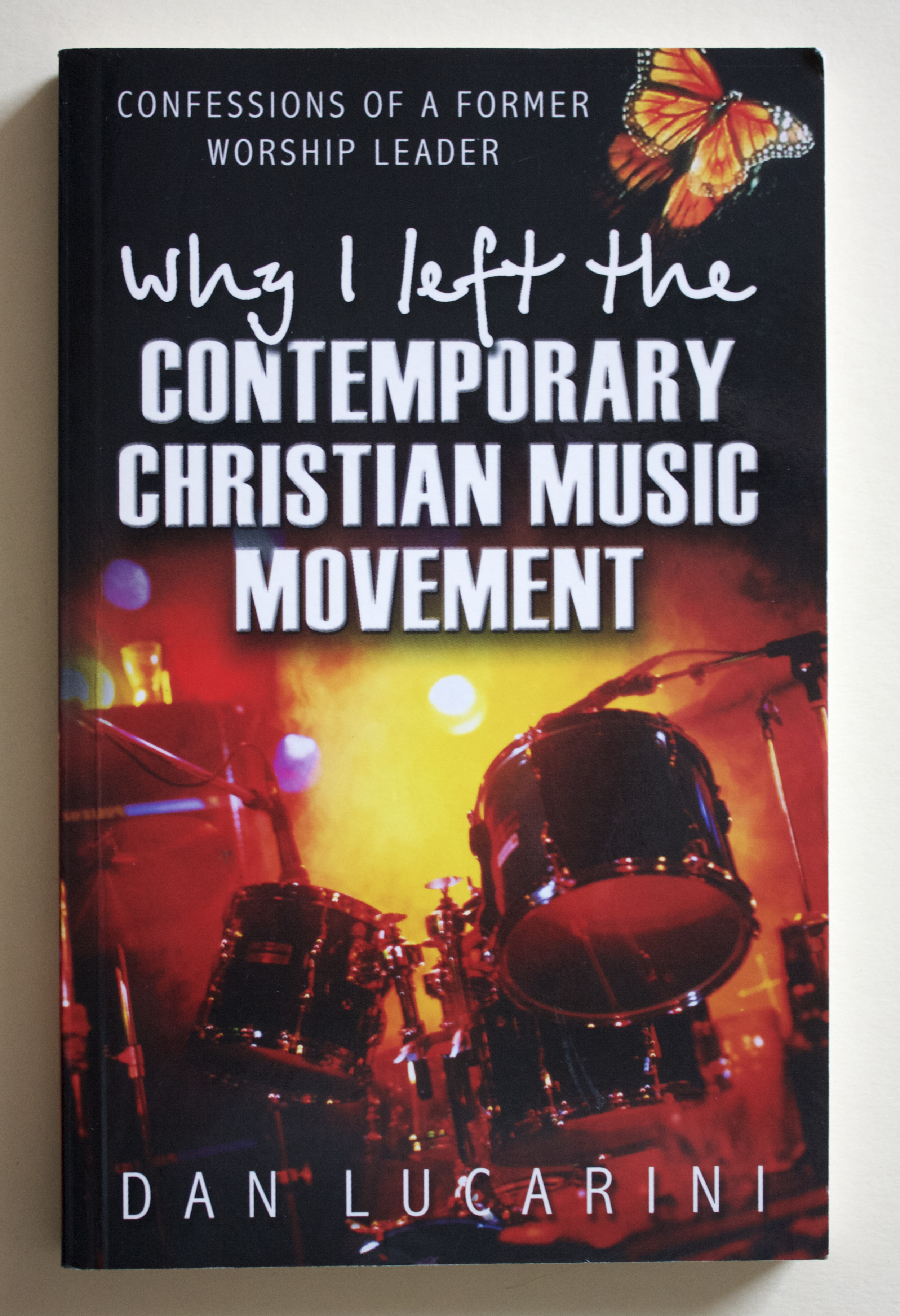 "Copy of ""Why I Left the Contemporary Christian Music Movement: Confessions of a Former Worship Leader"" by Dan Lucarini (Evangelical Press, 2002)"