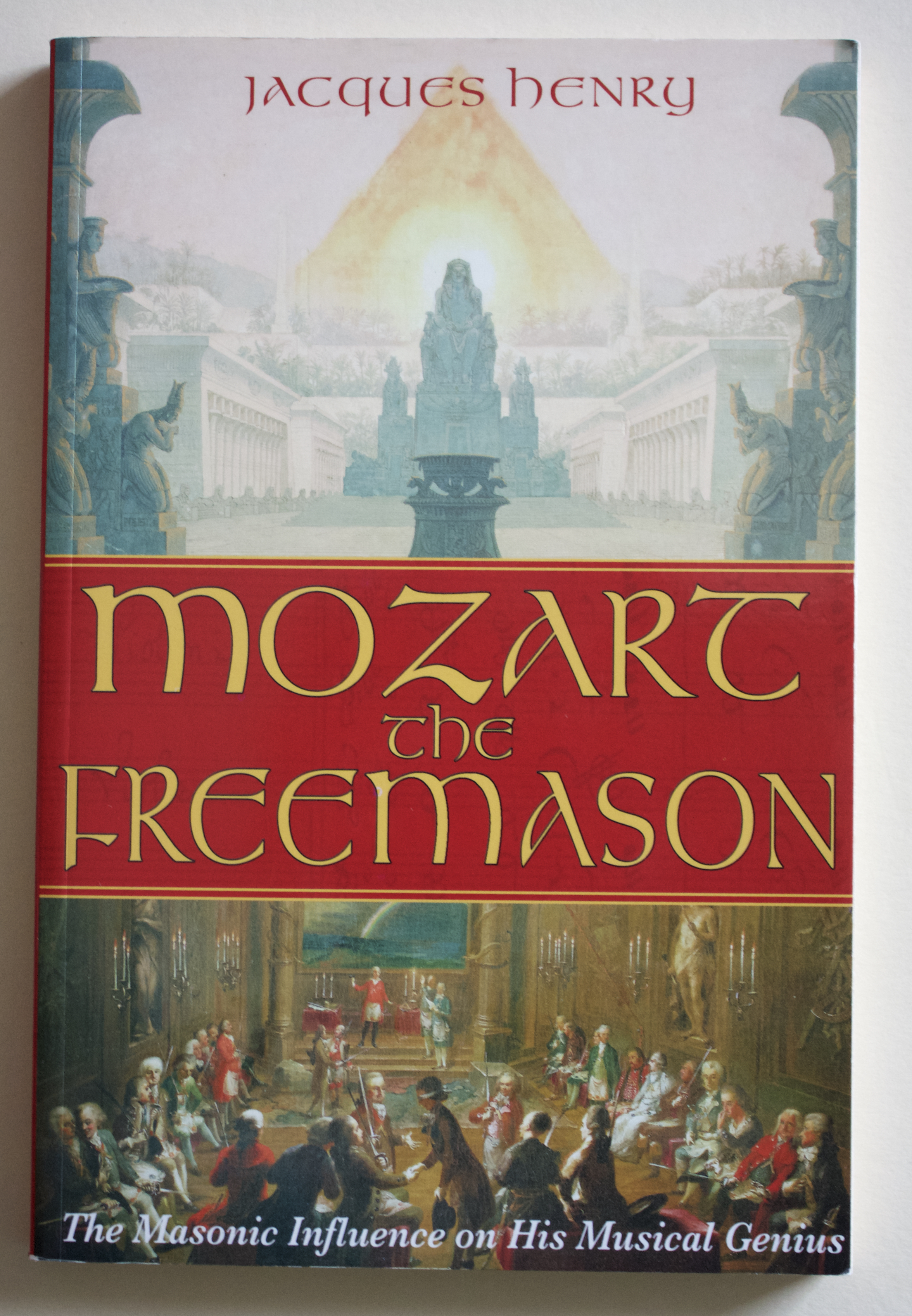 "Copy of ""Mozart the Freemason: The Masonic Influence on His Musical Genius"" by Jacques Henry (Inner Traditions, 2006)"