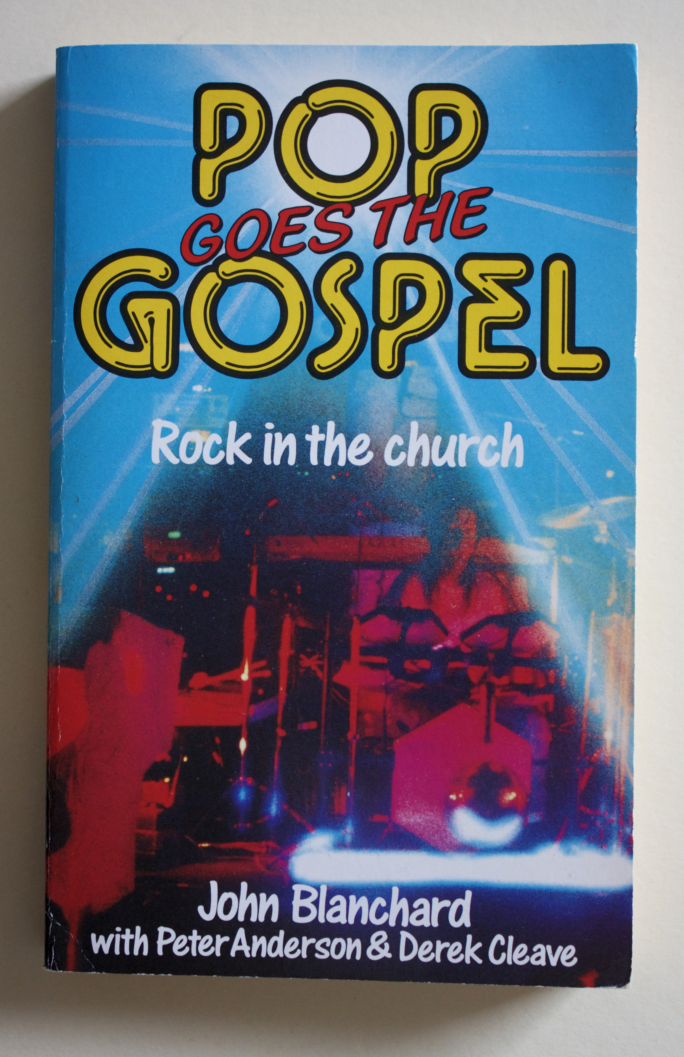 "Copy of ""Pop Goes the Gospel: Rock in the Church"" by John Blanchard with Peter Anderson and Derek Cleave (Evangelical Press, 1991)"