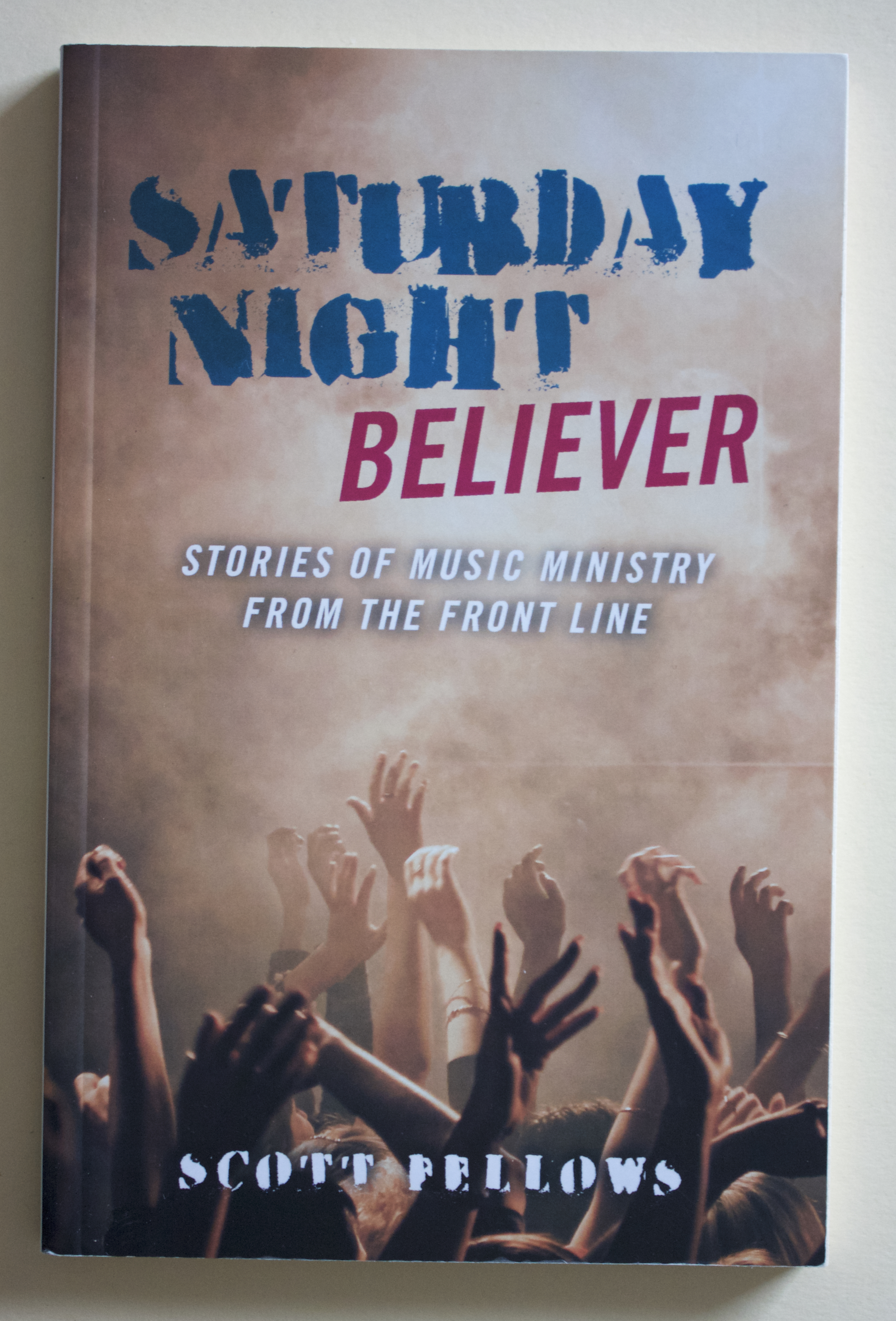 "Copy of ""Saturday Night Believer: Stories of Music Ministry from the Front Line"" by Scott Fellows (O-Books, 2010)"