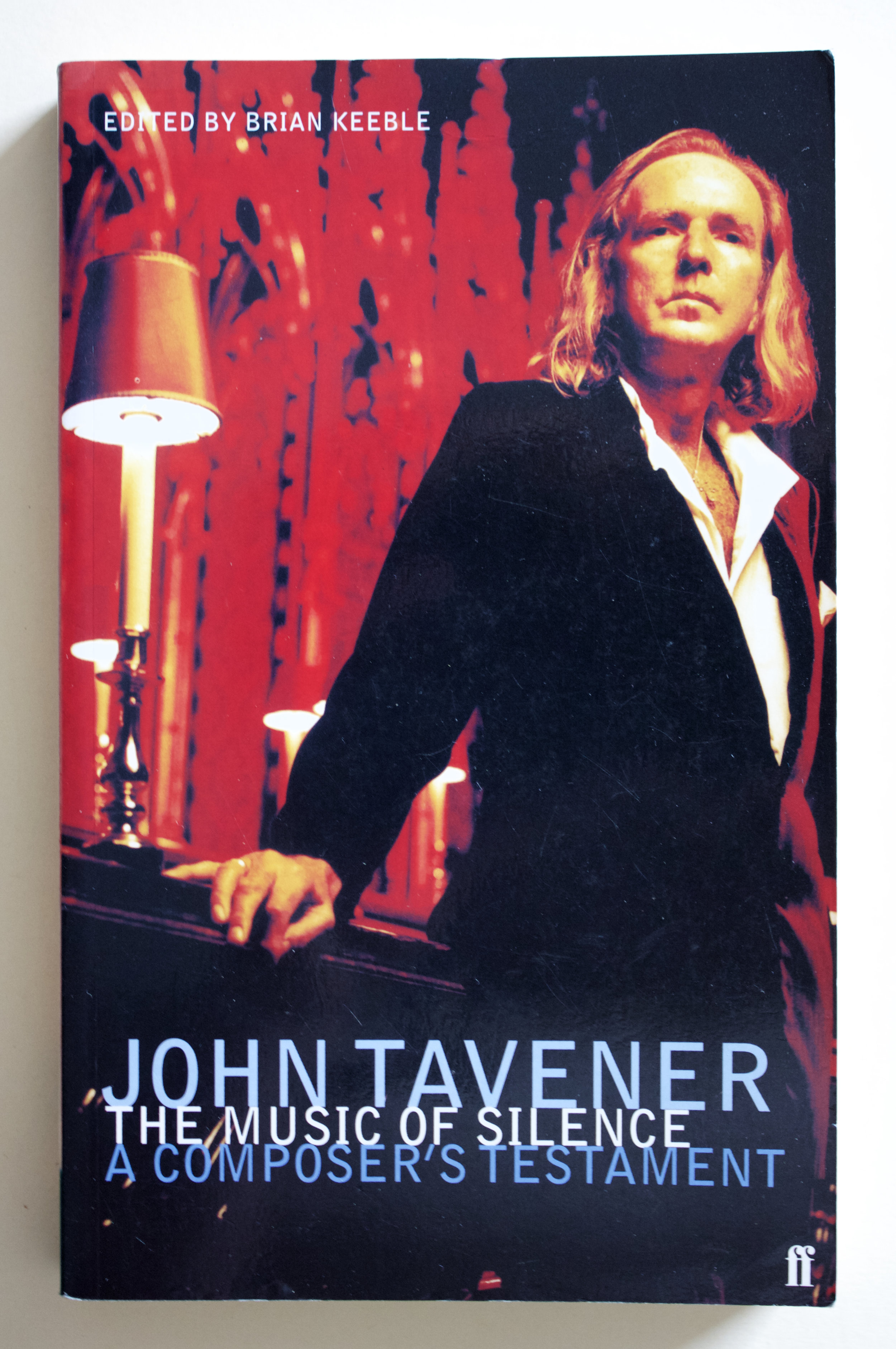 "Copy of ""John Tavener: The Music of Silence, a Composer's Testament"" edited by Brian Keeble (Faber, 1999)"