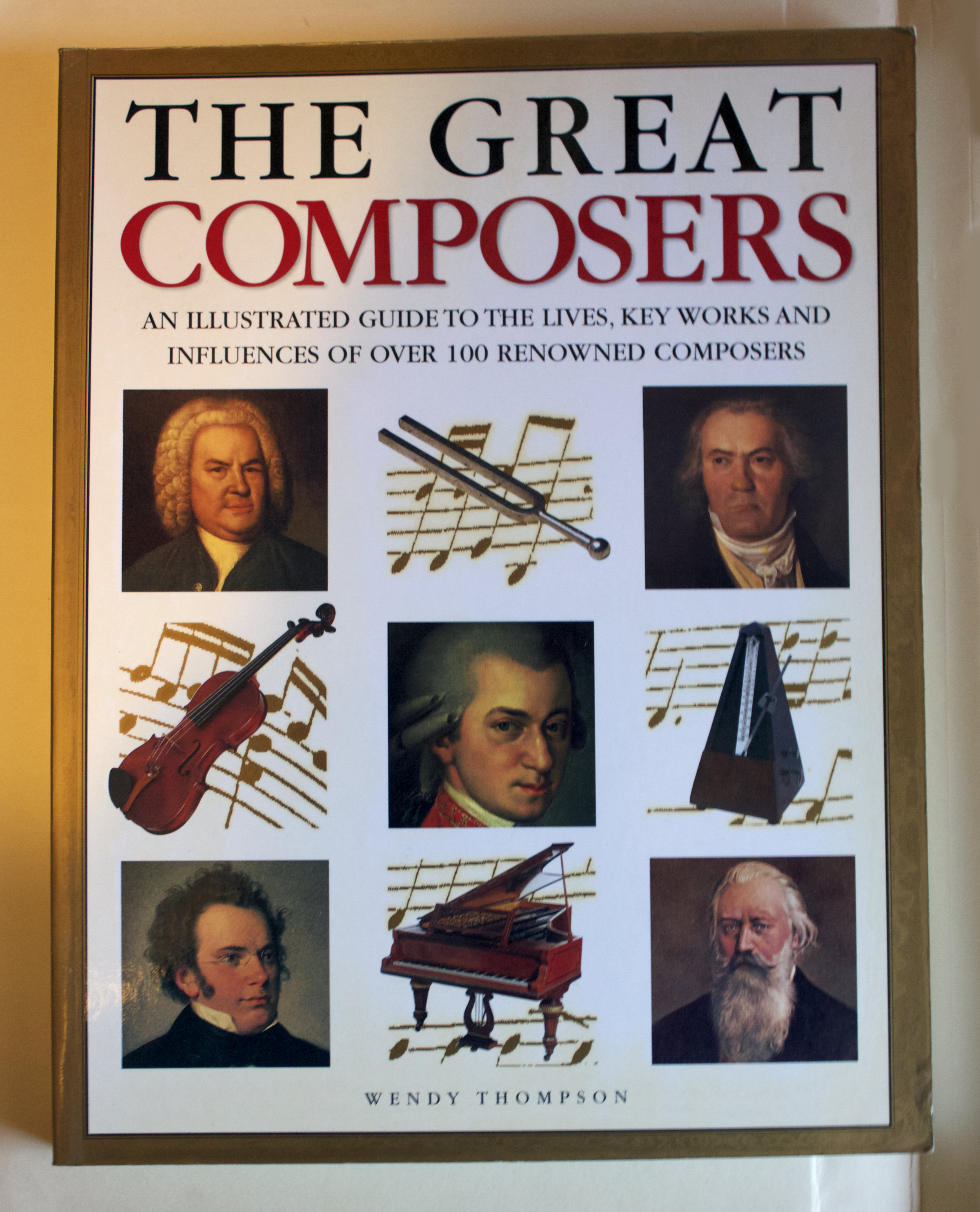 "Copy of ""The Great Composers: An Illustrated Guide to the Lives, Key Works and Influences of over 100 Renowned Composers"" by Wendy Thompson (Anness Publishing Ltd., 2002)"
