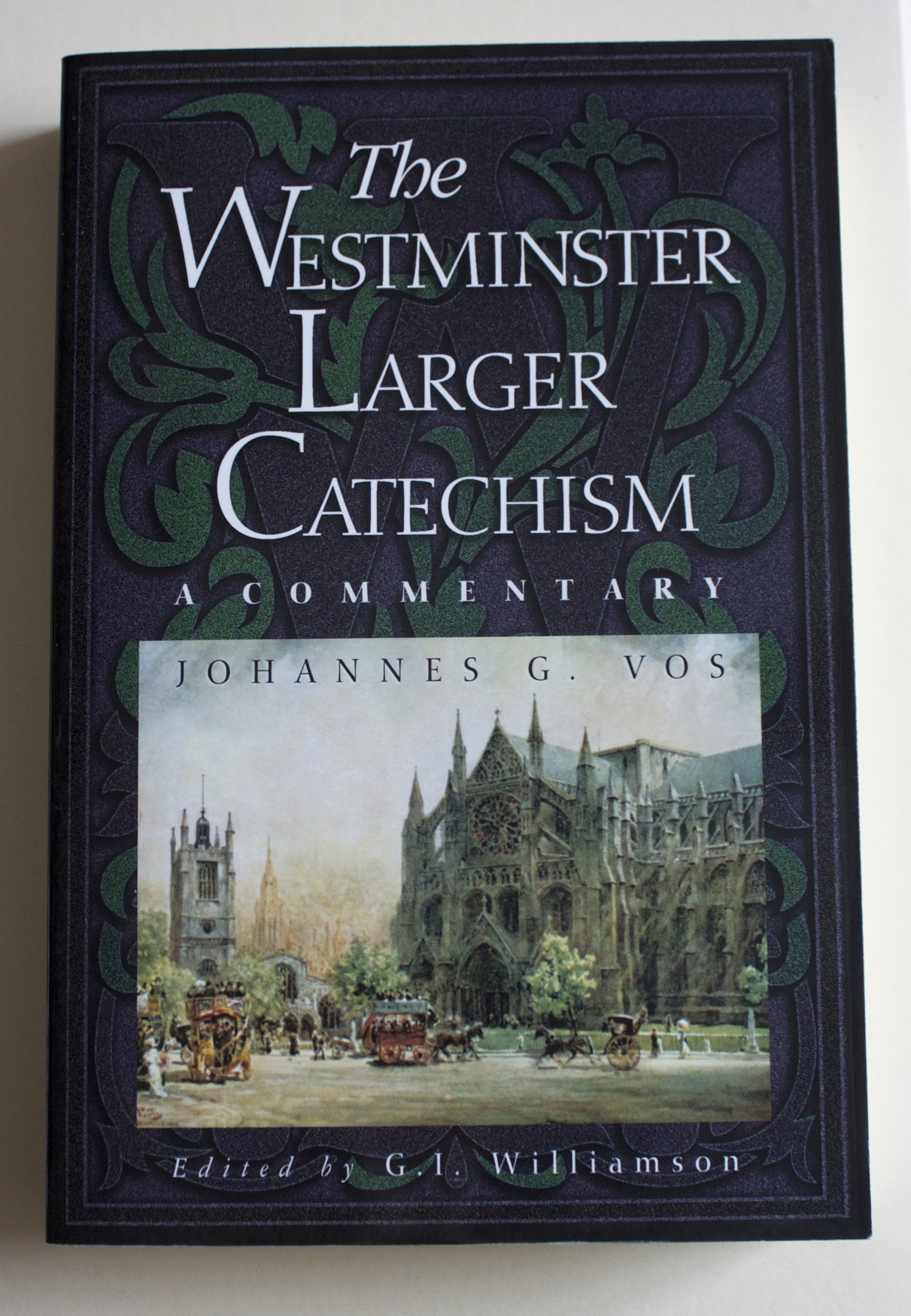 "Copy of ""The Westminster Larger Catechism: A Commentary"" by Johannes G. Vos, edited by G. I. Williamson (P&R, 2002)"