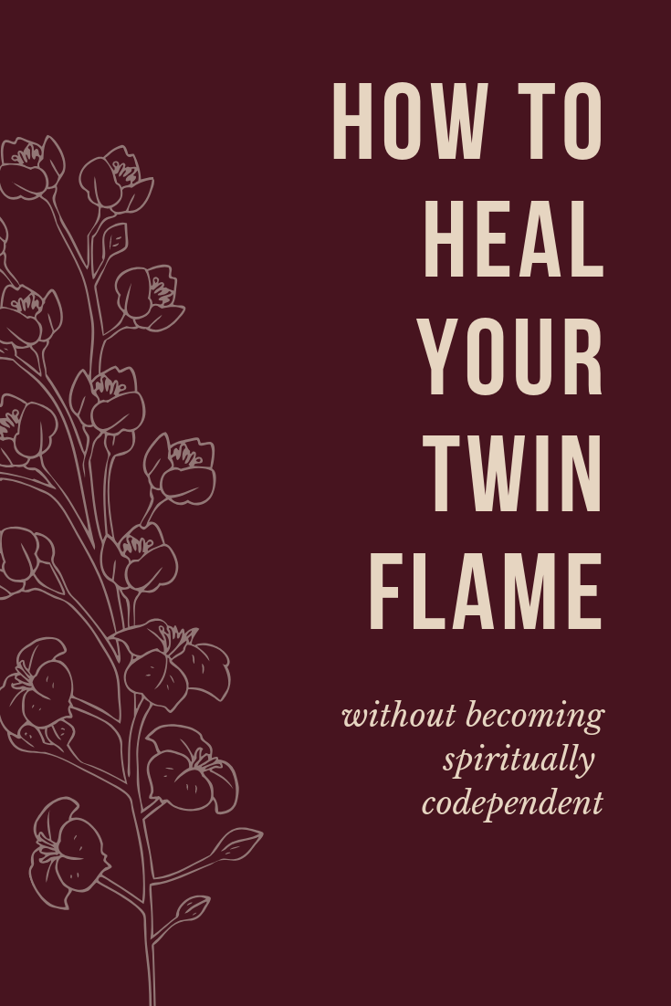 how to heal your twin flame, spiritual codependency.png