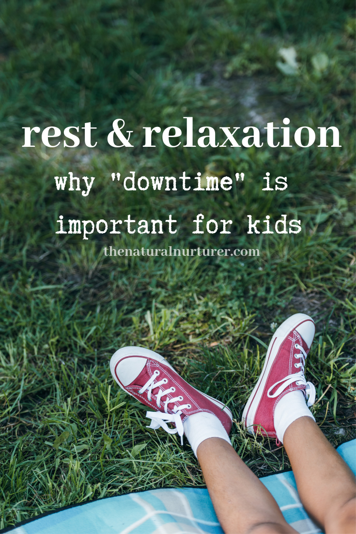 """Rest & Relaxation: Why """"Downtime"""" Is Important For Kids #healthykids #healthyfamily #healthyfamilies."""