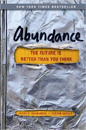 Abundance: The Future Is Better Than You Think by Peter H. Diamandis and Steven Kotier