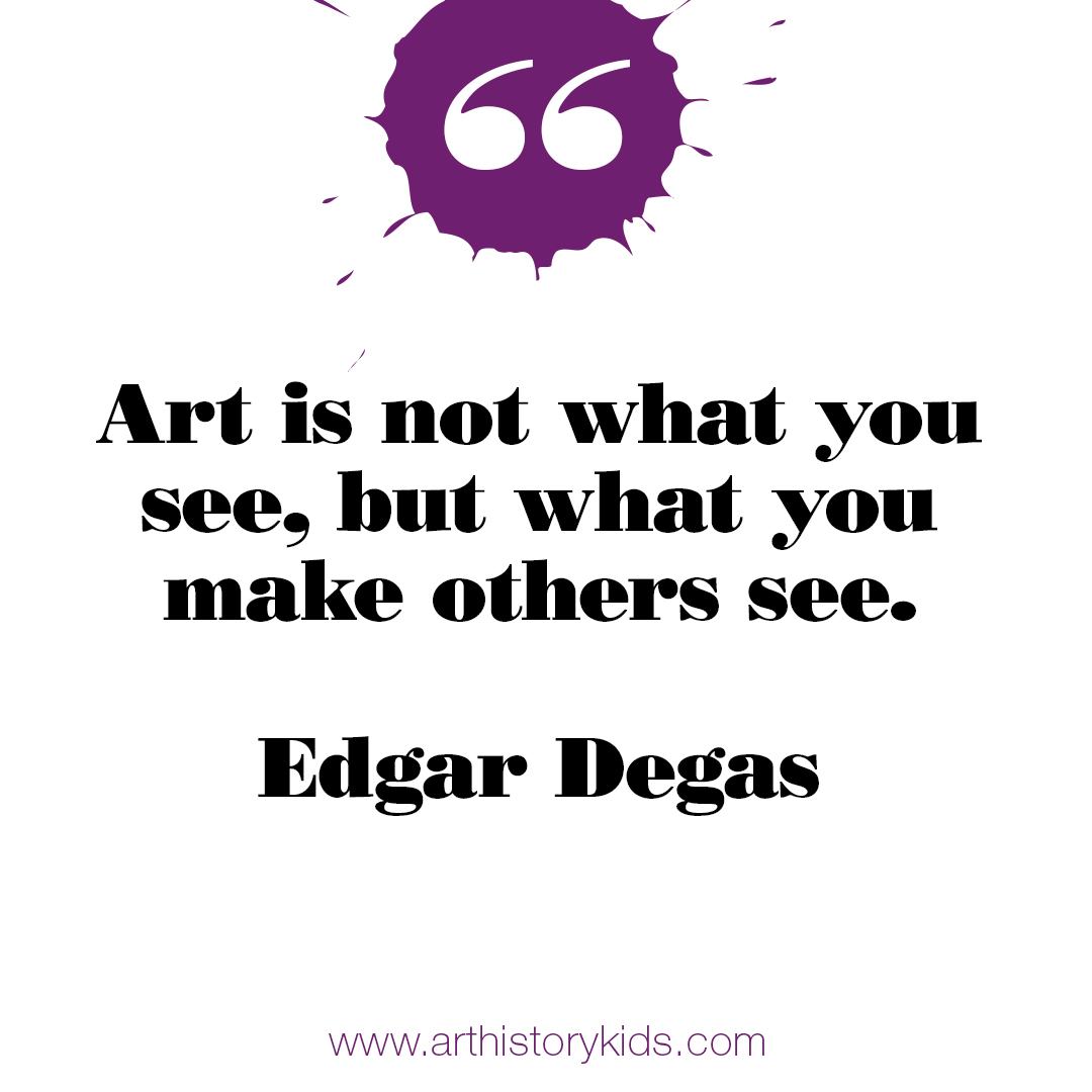 Art History for Kids. Degas Quote.