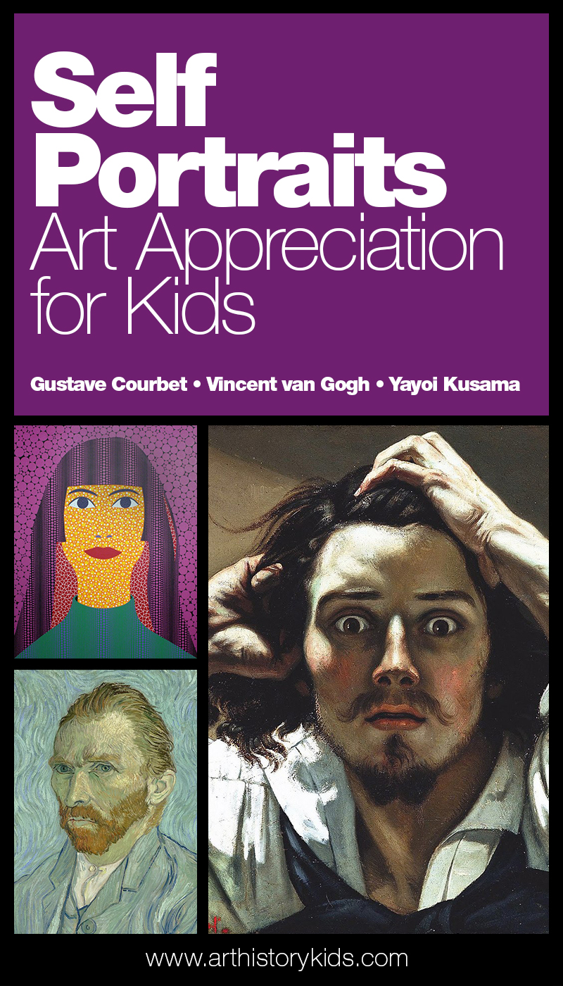 Art Appreciation for kids – looking at the self portraits of Gustave Courbet, Vincent van Gogh, and Yayoi Kusama