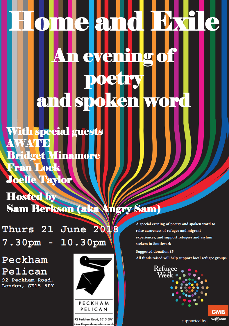 Home and Exile - an evening of poetry and spoken word at the Peckham Pelican cafe.  Part of a range of events in Southwark for Refugee Week to raise awareness of refugee and migrant experiences through the power of poetry and spoken word.  FREE, suggested donation of £5 in support of local refugee groups.