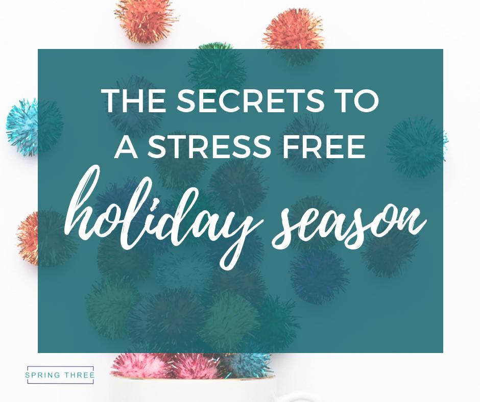 The Secrets To A Stress Free Holiday Season
