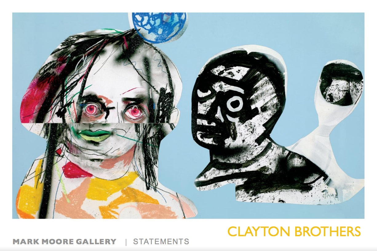 Statements 30: Clayton Brothers      Published on Aug 8, 2014    Statements 30: Clayton Brothers Featuring full color images of recent artworks, bio information, and a Q&A with the Clayton Brothers. Published in conjunction with The Clayton Brothers' solo exhibition at Mark Moore Gallery, August 16 - September 27, 2014