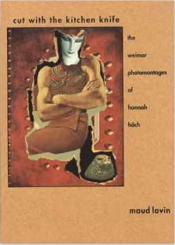 Cut With the Kitchen Knife: The Weimar Photomontages of Hannah Hoch $50