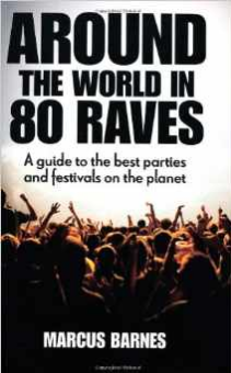 Around the World in 80 Raves: A Guide to the Best Parties and Festivals on the Planet $11.34