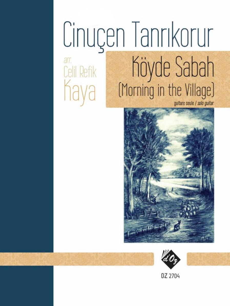 KÖYDE SABAH (MORNING IN THE VILLAGE) Composer: TANRIKORUR, Cinüçen Arranged: Celil Refik Kaya Published: Les Productions d'OZ