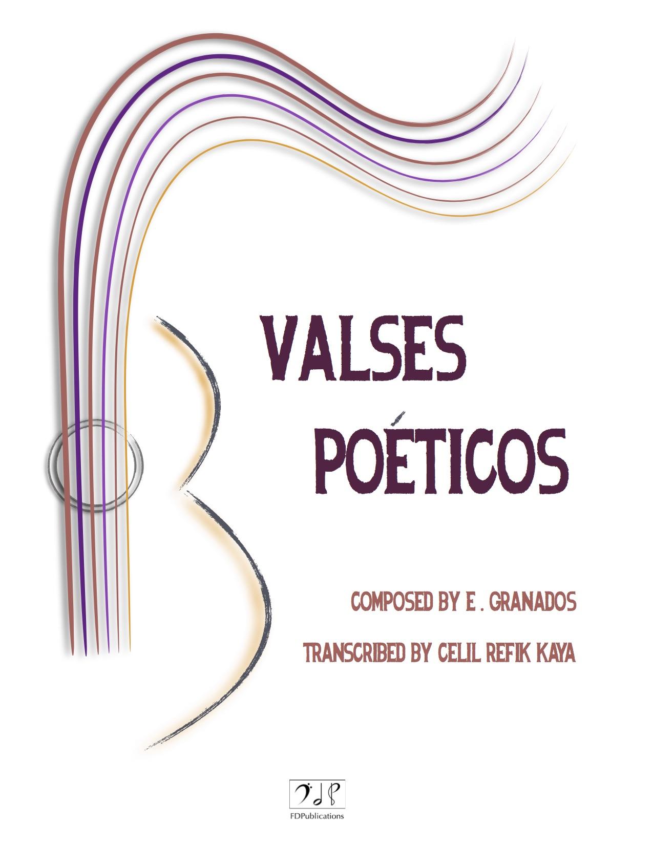 Valses Poéticos Composer: Enrique Granados Transcribed : Celil Refik Kaya Published: FDPublications