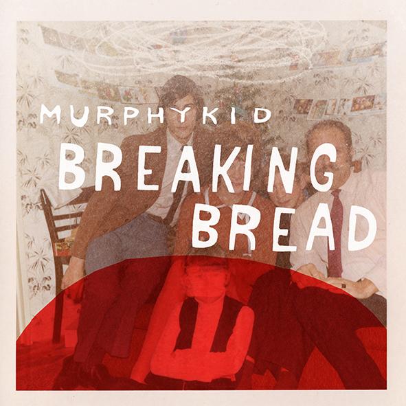 MURPHYKID - BREAKING BREAD