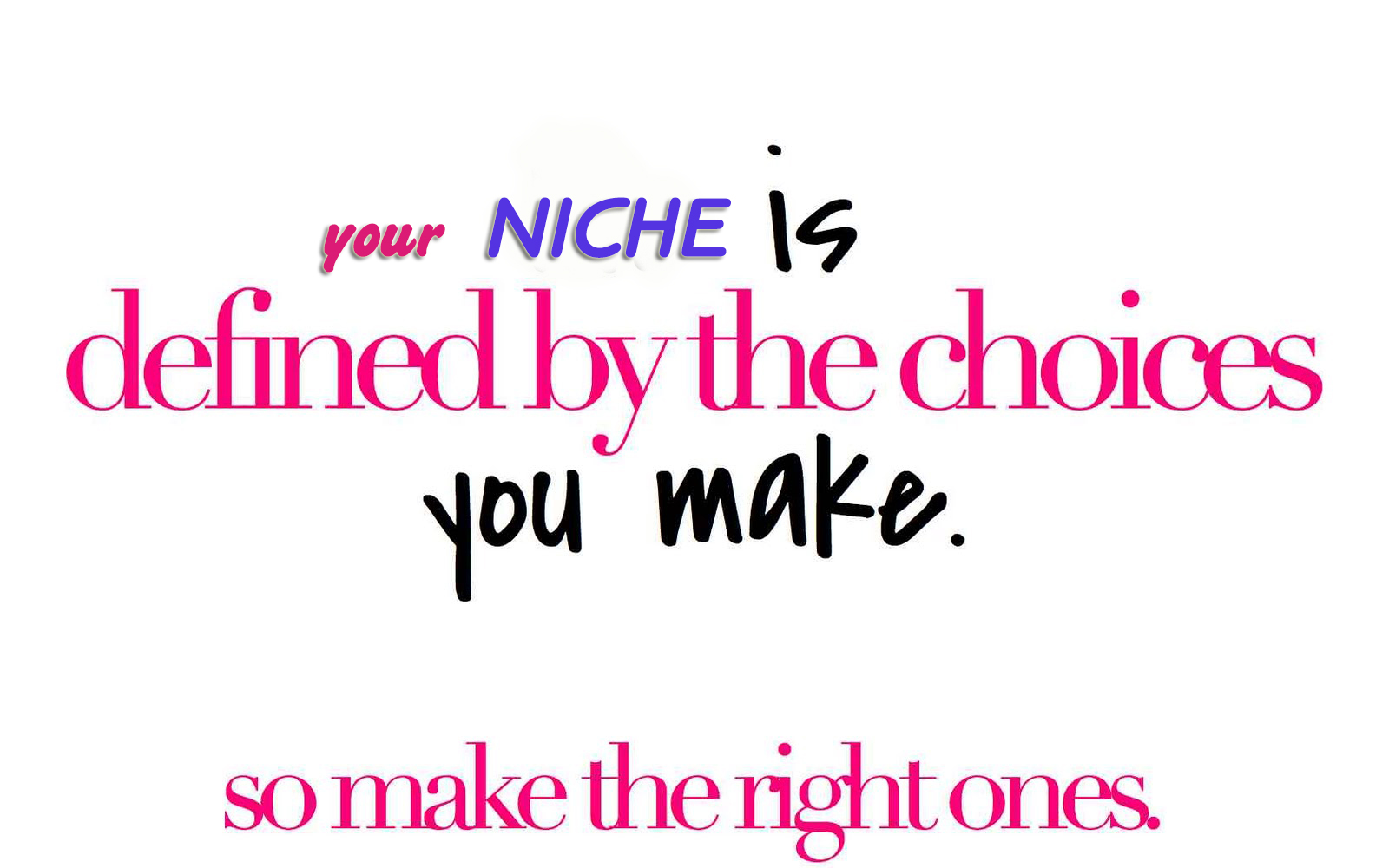 Make A Choice And Make A Decision On Your Niche   Source