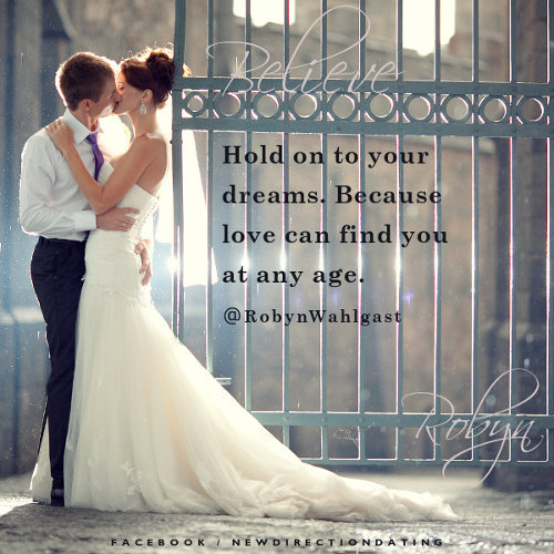 Hold on to your dreams...because love can find you at any age.