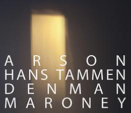 Hans Tammen & Denman Maroney  Arson