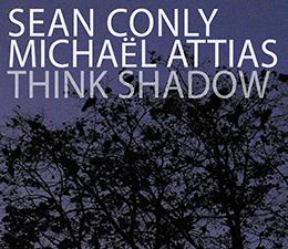 Sean Conly, Michael Attias  Think Shadow
