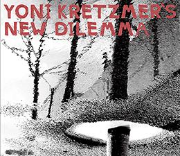 Yoni Kretzmer's New Dilemma  (Earsay 2009, digital reissue OutNow 2015)