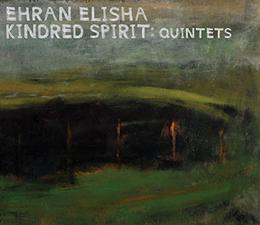 New!  Ehran Elisha  Kindred Spirit: quintets