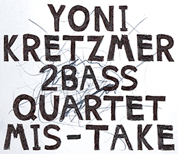 OutNow! New Release  Yoni Kretzmer  2Bass Quartet - Mis-Take