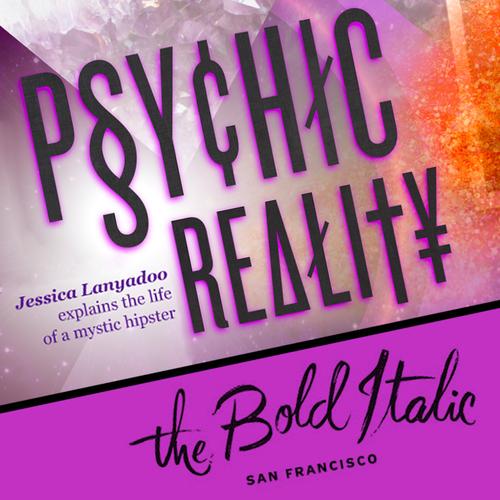 Psychic reality - the Bold Italic