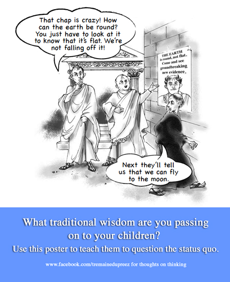 April 2014  -  A poster to use with your  pretween  . Discuss the conventional wisdoms that they find in the playground or socially. What are the beliefs they are taking on just because everybody thinks so? Enjoy