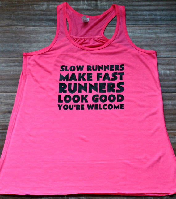 Slow Runners Make Fast Runners Look Good You're Welcome